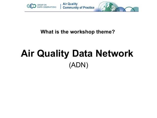 What is the workshop theme?Air Quality Data Network              (ADN)