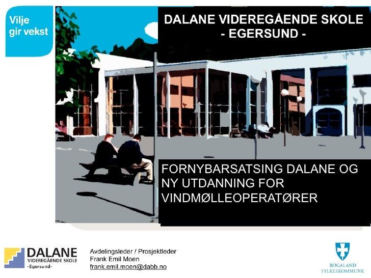 FORNYBARSATSING DALANE OG                NY UTDANNING FOR                VINDMØLLEOPERATØRERdalane.vgs.no