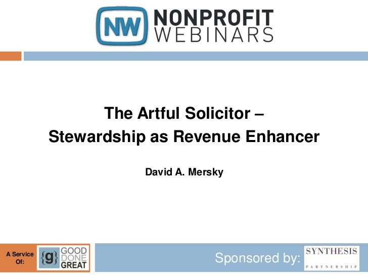 The Artful Solicitor –            Stewardship as Revenue Enhancer                       David A. MerskyA Service   Of:    ...