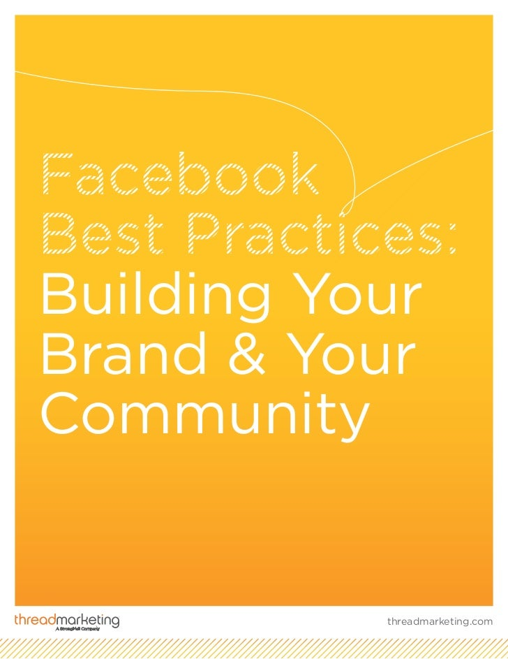 FacebookBest Practices:Building YourBrand & YourCommunity            threadmarketing.com
