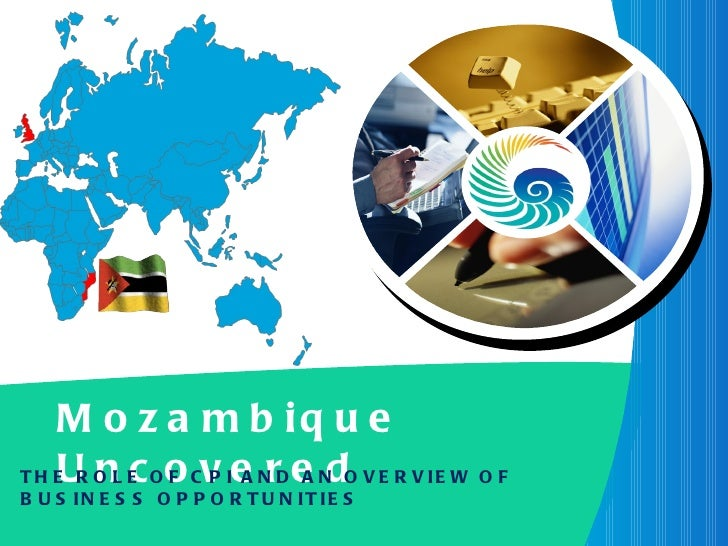 Mozambique Uncovered THE ROLE OF CPI AND AN OVERVIEW OF BUSINESS OPPORTUNITIES