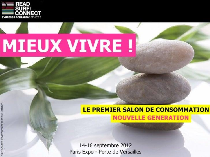 MIEUX VIVRE ! LE PREMIER SALON DE CONSOMMATION 14-16 septembre 2012 Paris Expo - Porte de Versailles NOUVELLE GENERATION h...