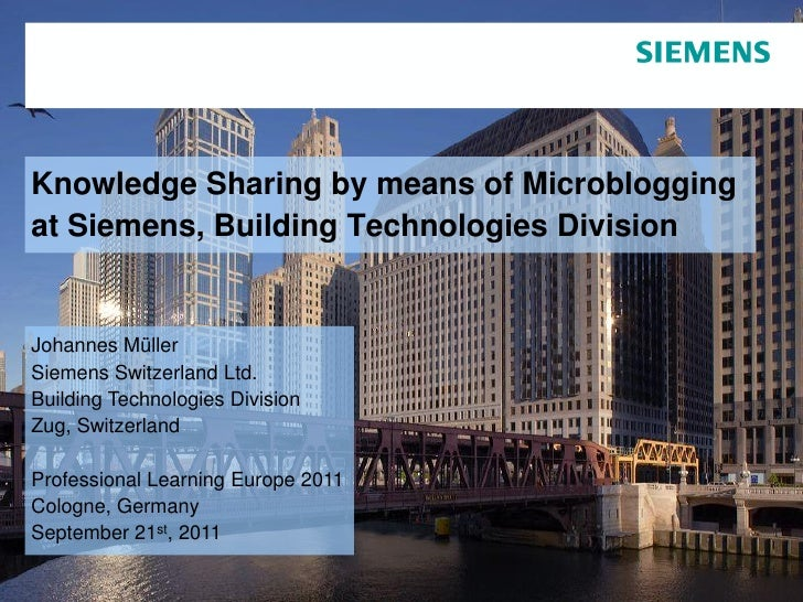 Knowledge Sharing by means of Microbloggingat Siemens, Building Technologies DivisionJohannes MüllerSiemens Switzerland Lt...