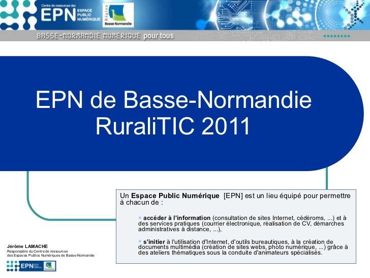 <ul><li>Un  Espace Public Numérique   [EPN] est un lieu équipé pour permettre à chacun de : </li></ul><ul><ul><li>accéder ...