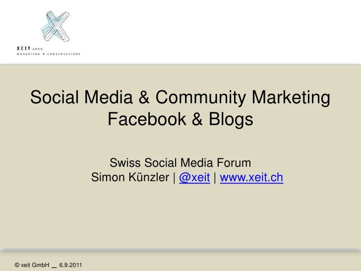 Social Media & Community MarketingFacebook & Blogs<br />Swiss Social Media ForumSimon Künzler | @xeit | www.xeit.ch<br />