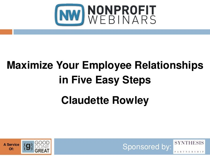 Maximize Your Employee Relationships          in Five Easy Steps            Claudette RowleyA Service   Of:               ...