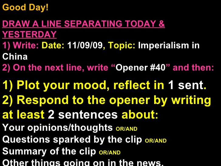 Good Day!  DRAW A LINE SEPARATING TODAY & YESTERDAY 1) Write:   Date:  11/09/09 , Topic:  Imperialism in China 2) On the n...