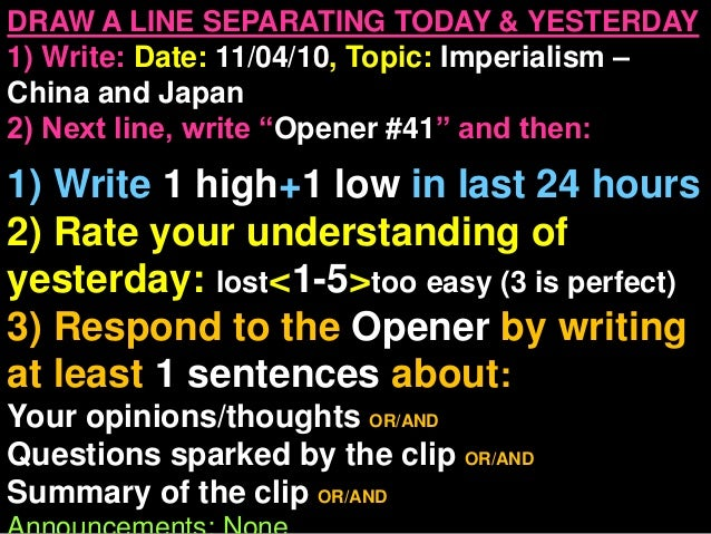 DRAW A LINE SEPARATING TODAY & YESTERDAY 1) Write: Date: 11/04/10, Topic: Imperialism – China and Japan 2) Next line, writ...