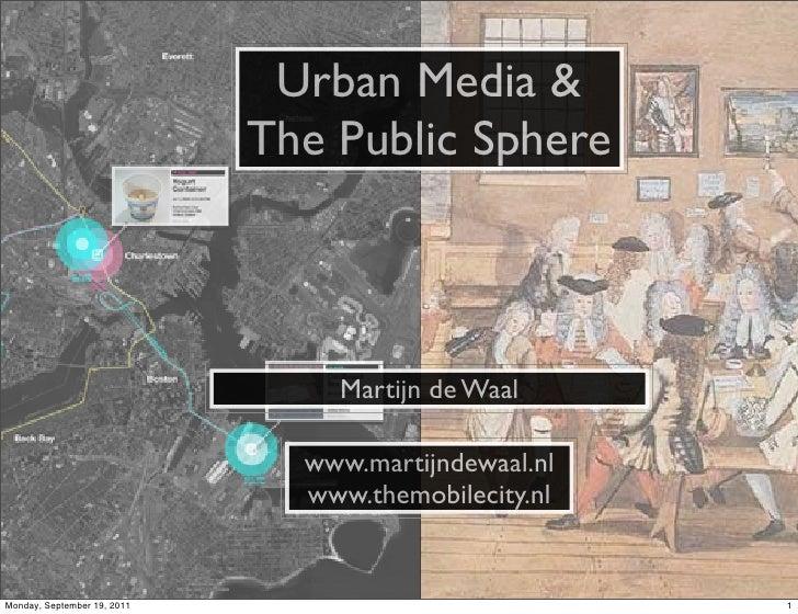 Urban Media &                             The Public Sphere                                 Martijn de Waal               ...