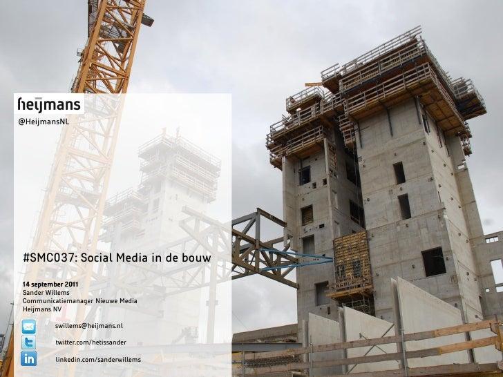 @HeijmansNL#SMC037: Social Media in de bouw14 september 2011Sander WillemsCommunicatiemanager Nieuwe MediaHeijmans NV     ...