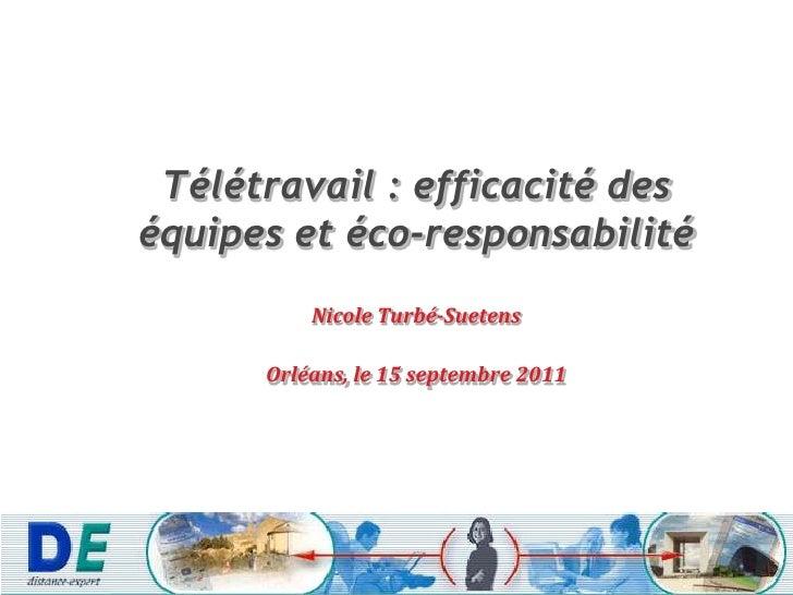 Télétravail : efficacité des équipes et éco-responsabilité <br />Nicole Turbé-Suetens<br />Orléans, le 15 septembre 2011<b...