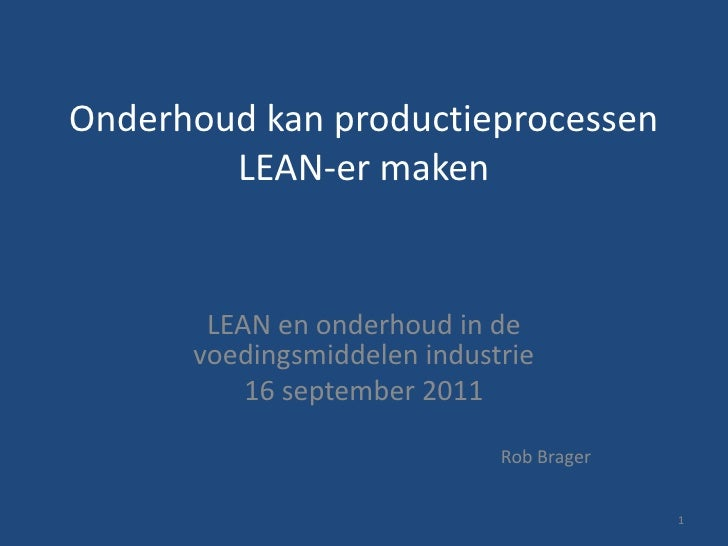 Onderhoud kan productieprocessen LEAN-er maken<br />LEAN en onderhoud in de voedingsmiddelen industrie<br />16 september 2...