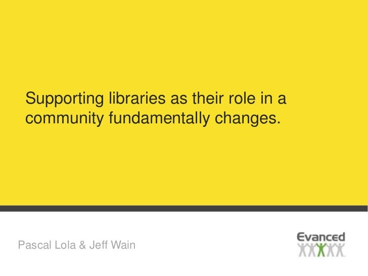Supporting libraries as their role in a community fundamentally changes.Pascal Lola & Jeff Wain