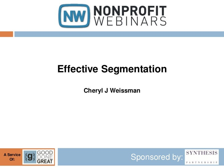Effective Segmentation                 Cheryl J WeissmanA Service   Of:                         Sponsored by: