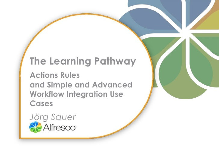 The Learning PathwayActions Rules and Simple and Advanced Workflow Integration Use CasesJörg Sauer<br />