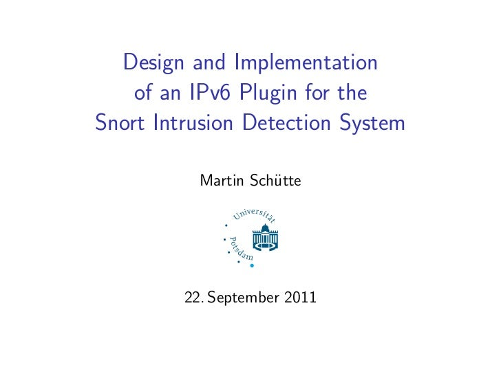 Design and Implementation    of an IPv6 Plugin for theSnort Intrusion Detection System           Martin Schütte         22...