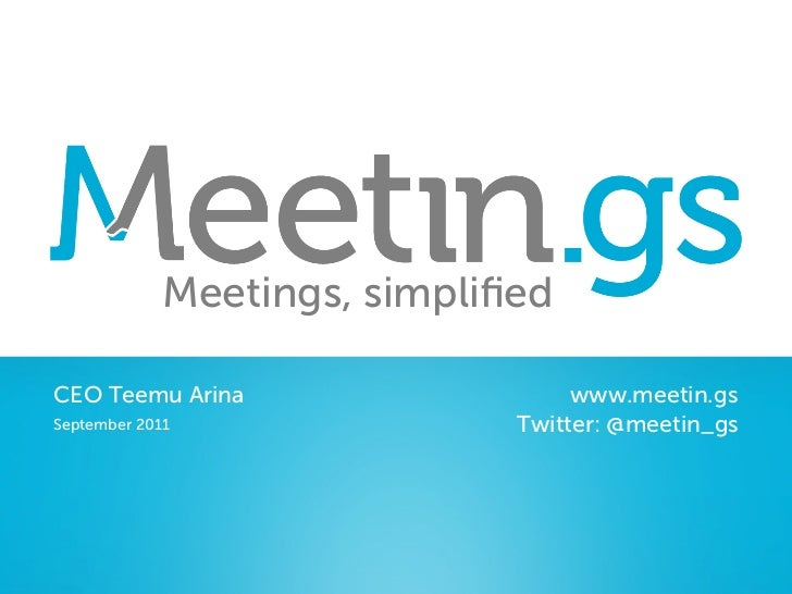 Meetings, simplifiedCEO Teemu Arina                    www.meetin.gsSeptember 2011                Twitter: @meetin_gs