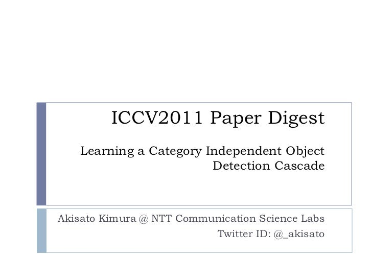 ICCV2011 Paper Digest   Learning a Category Independent Object                        Detection CascadeAkisato Kimura @ NT...