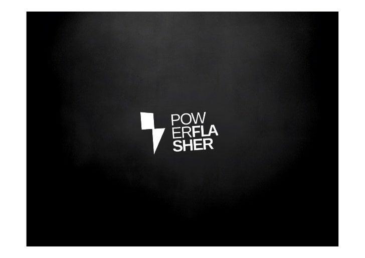 Über Powerflasher.• 1997 gegründet von Carlo Blatz.• Über 40 feste Mitarbeiter.• Standorte in Aachen, Hamburg, San   Fra...
