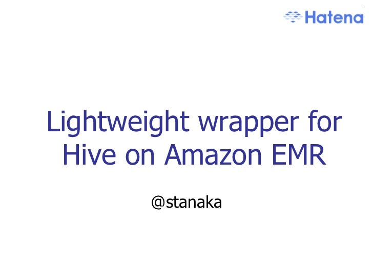 Lightweight wrapper for Hive on Amazon EMR        @stanaka