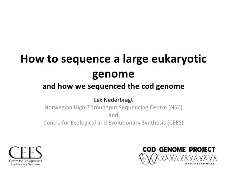 How to sequence a large eukaryotic genomeand how we sequenced the cod genome<br />Lex Nederbragt<br />Norwegian High-Throu...