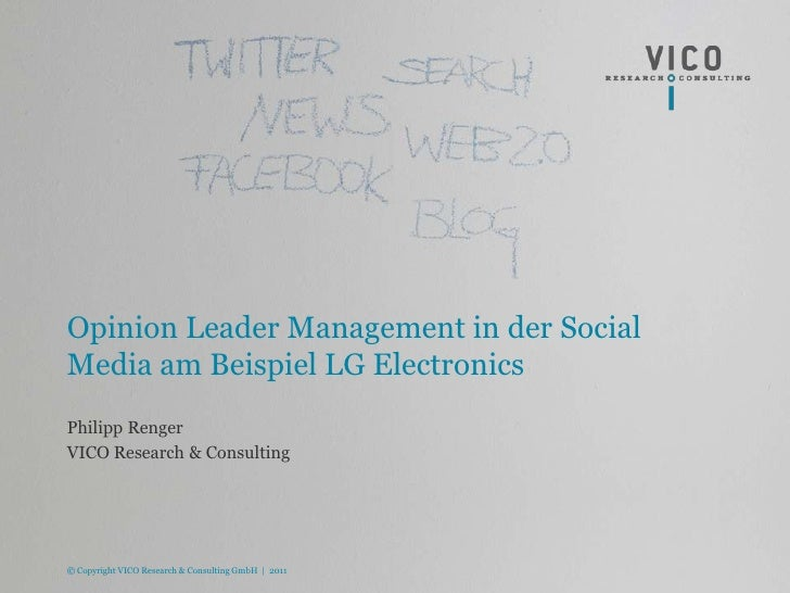 Opinion Leader Management in der Social Media am Beispiel LG Electronics<br />Philipp Renger <br />VICO Research & Consult...