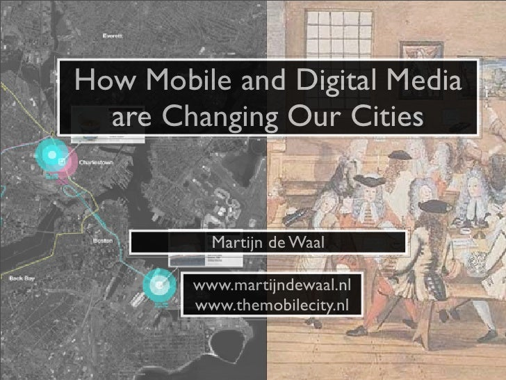 How Mobile and Digital Media  are Changing Our Cities          Martijn de Waal        www.martijndewaal.nl        www.them...