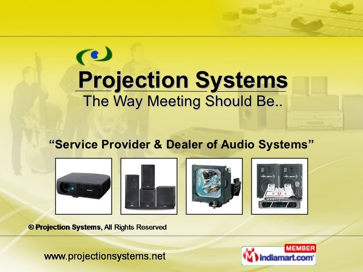 "Projection Systems The Way Meeting Should Be.. "" Service Provider & Dealer of Audio Systems"""