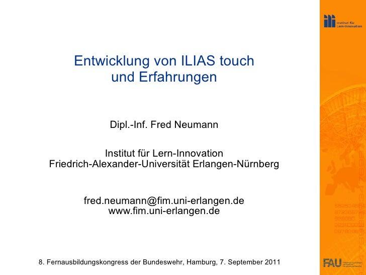 Entwicklung von ILIAS touch und Erfahrungen Dipl.-Inf. Fred Neumann Institut für Lern-Innovation Friedrich-Alexander-Unive...