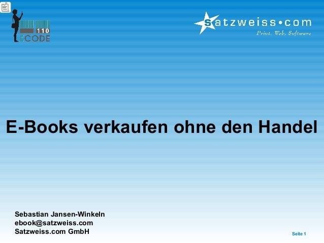 Sebastian Jansen-Winkeln ebook@satzweiss.com Satzweiss.com GmbH E-Books verkaufen ohne den Handel Seite 1