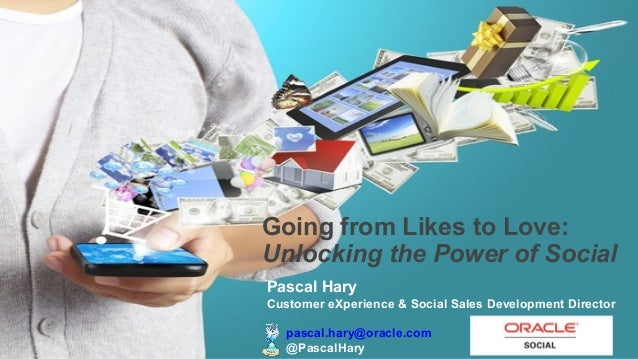 Going from Likes to Love: Unlocking the Power of Social Pascal Hary Customer eXperience & Social Sales Development Directo...