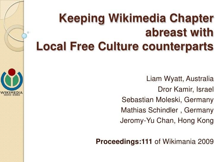 Keeping Wikimedia Chapter abreast with  Local Free Culture counterparts Liam Wyatt, Australia  Dror Kamir, Israel  Sebasti...