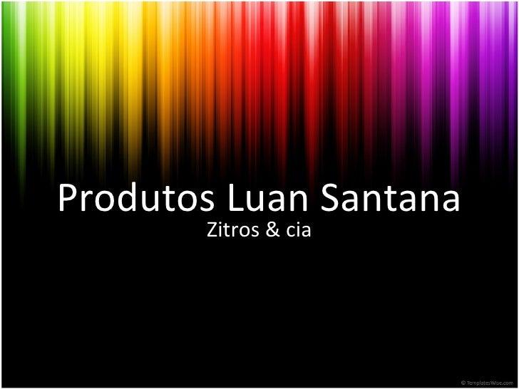Produtos Luan Santana Zitros & cia