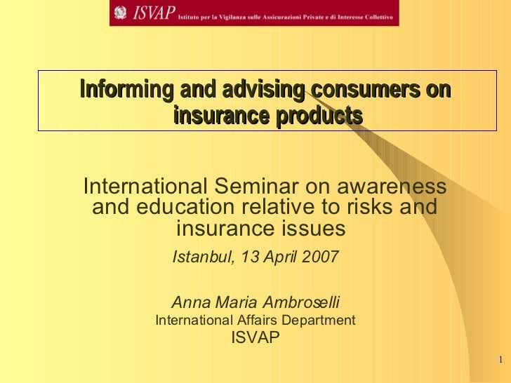 Informing and advising consumers on  insurance products <ul><li>International Seminar on awareness and education relative ...