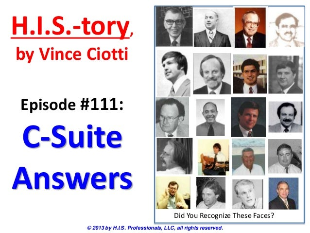 H.I.S.-tory, by Vince Ciotti © 2013 by H.I.S. Professionals, LLC, all rights reserved. Episode #111: C-Suite Answers Did Y...