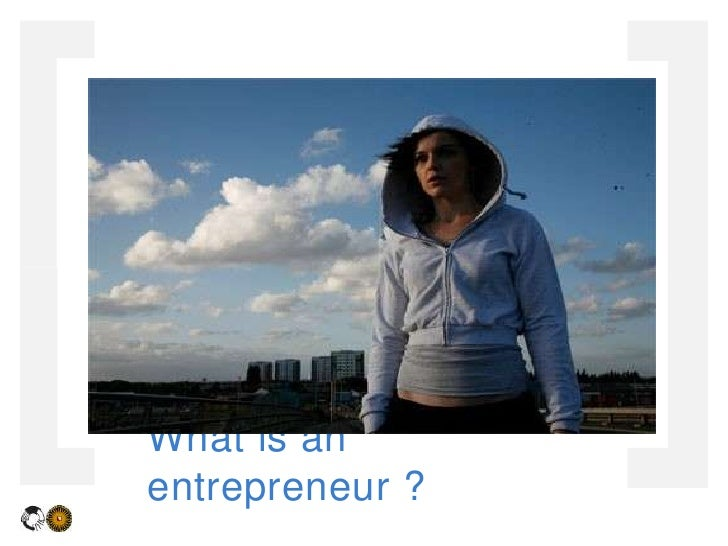 What is an entrepreneur ?<br />