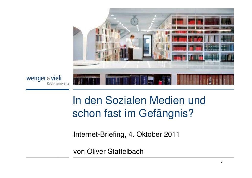 In den Sozialen Medien undschon fast im Gefängnis?Internet-Briefing, 4. Oktober 2011von Oliver Staffelbach                ...