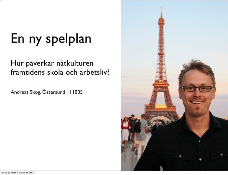 En ny spelplan      Hur påverkar nätkulturen      framtidens skola och arbetsliv?      Andreas Skog, Östersund 111005onsda...