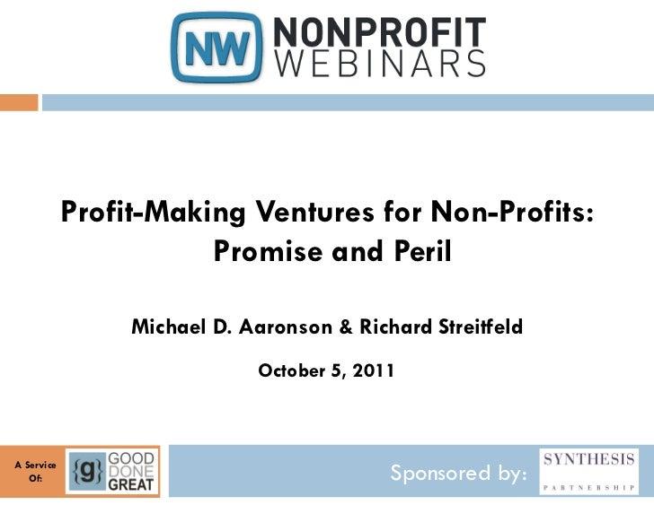 Profit-Making Ventures for Non-Profits:                       Promise and Peril                 Michael D. Aaronson & Rich...