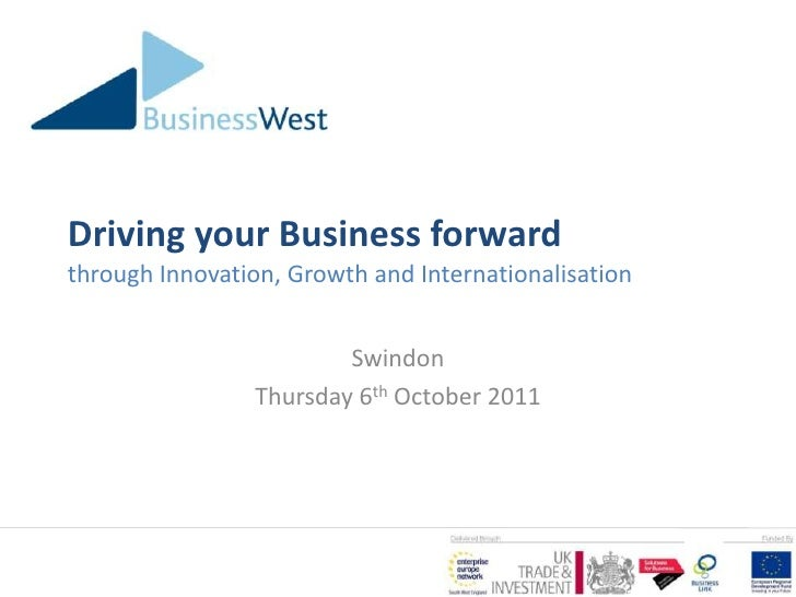 Driving your Business forwardthrough Innovation, Growth and Internationalisation<br />Swindon<br />Thursday 6th October 20...