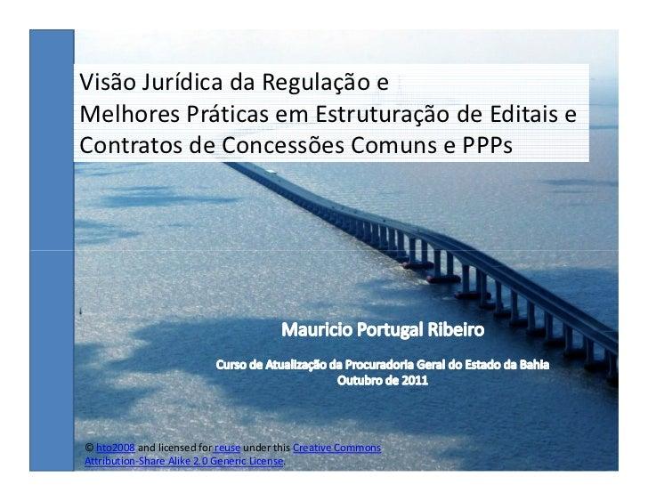 Visão Jurídica da Regulação eMelhores Práticas em Estruturação de Editais eContratos de Concessões Comuns e PPPs© hto2008 ...