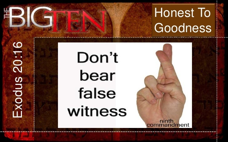 Honest To               GoodnessExodus 20:16