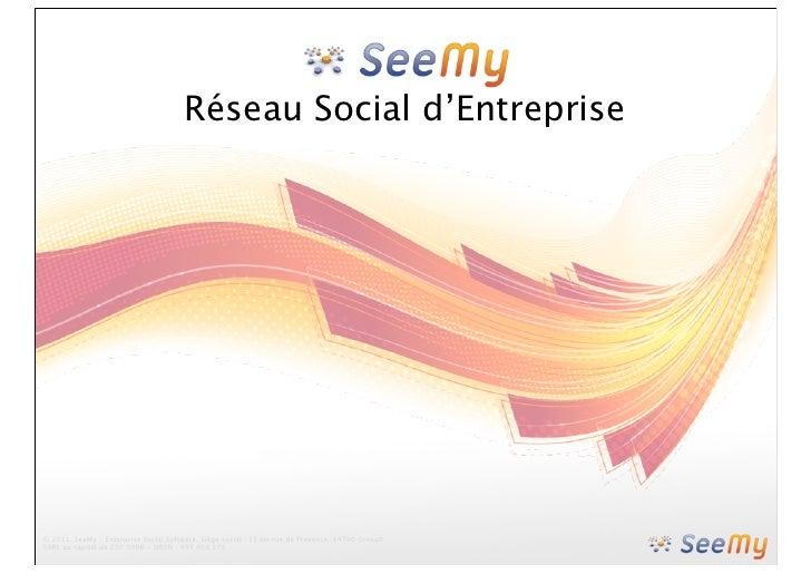 Réseau Social d'Entreprise© 2011, SeeMy - Enterprise Social Software, Siège social : 15 ter rue de Provence, 44700 Orvault...