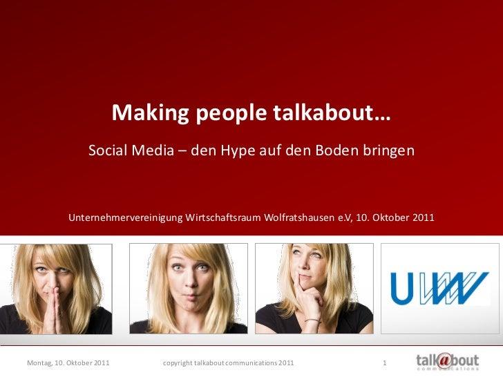 Making people talkabout…                 Social Media – den Hype auf den Boden bringen           Unternehmervereinigung Wi...