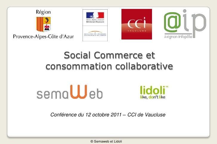 Conférence Web mobile<br />Social Commerce et consommation collaborative<br />Conférence du 12 octobre 2011 – CCI de Vaucl...