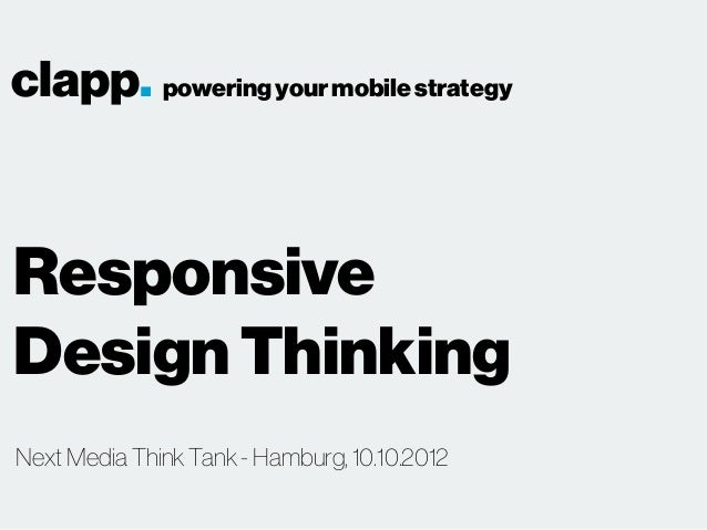 clapp. powering your mobile strategyResponsiveDesign ThinkingNext Media Think Tank - Hamburg, 10.10.2012