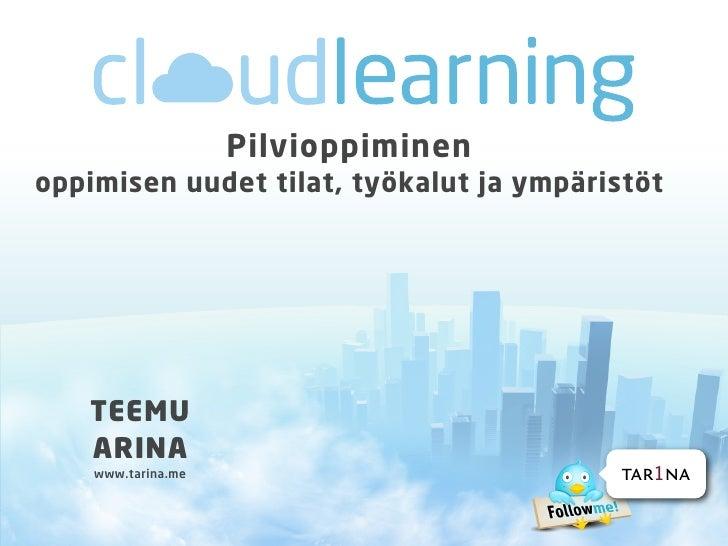 Pilvioppiminenoppimisen uudet tilat, työkalut ja ympäristöt   TEEMU   ARINA    www.tarina.me                         tar1na