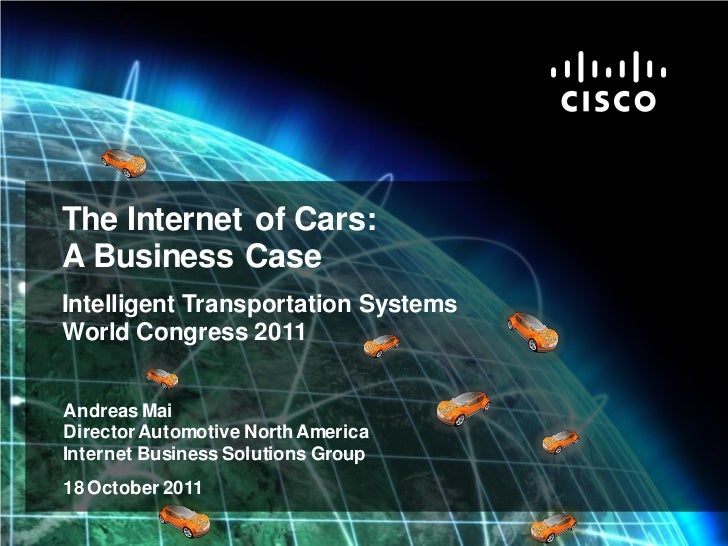 The Internet of Cars:             A Business Case             Intelligent Transportation Systems             World Congres...