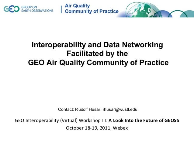 Interoperability and Data Networking                Facilitated by the     GEO Air Quality Community of Practice          ...