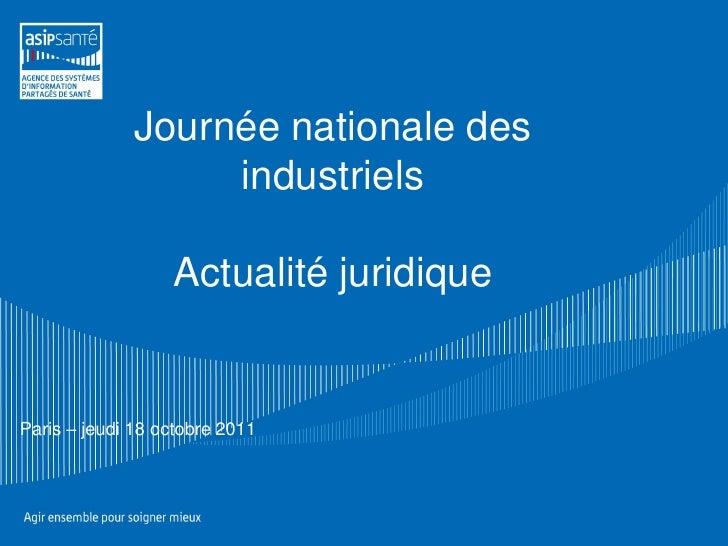 Journée nationale des                   industriels                  Actualité juridiqueParis – jeudi 18 octobre 2011